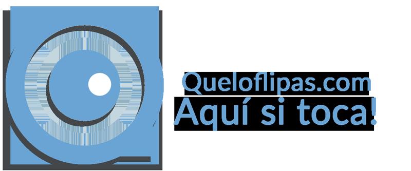 Queloflipas.com - Aquí si toca!